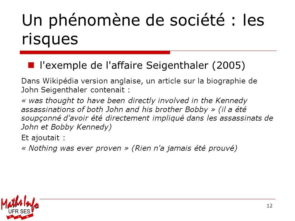 12 Un phénomène de société : les risques l'exemple de l'affaire Seigenthaler (2005) Dans Wikipédia version anglaise, un article sur la biographie de J