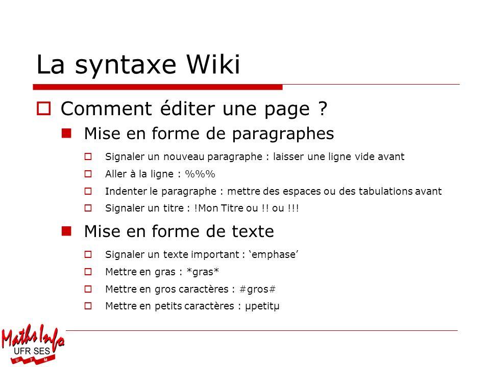 La syntaxe Wiki Comment éditer une page ? Mise en forme de paragraphes Signaler un nouveau paragraphe : laisser une ligne vide avant Aller à la ligne
