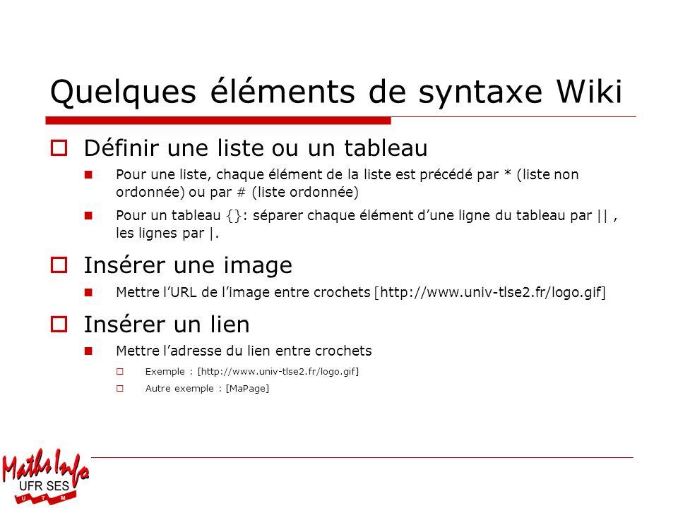 Quelques éléments de syntaxe Wiki Définir une liste ou un tableau Pour une liste, chaque élément de la liste est précédé par * (liste non ordonnée) ou