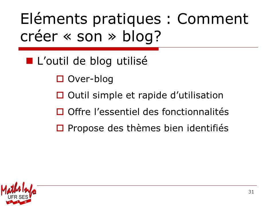 31 Eléments pratiques : Comment créer « son » blog? Loutil de blog utilisé Over-blog Outil simple et rapide dutilisation Offre lessentiel des fonction
