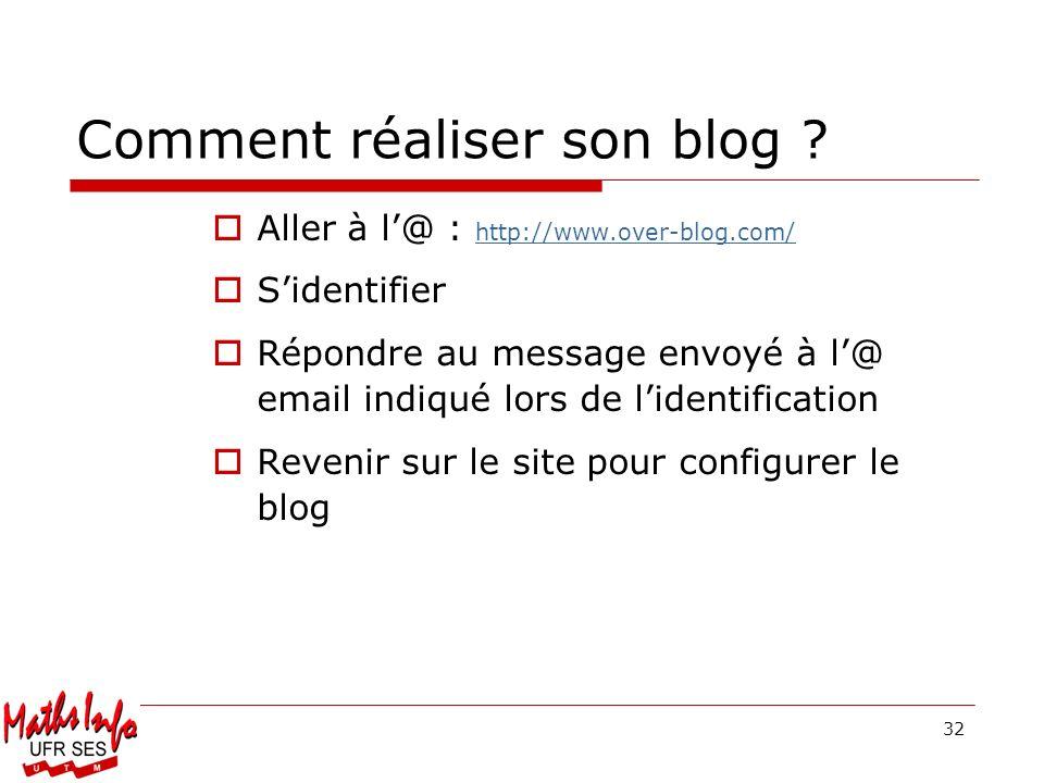 32 Comment réaliser son blog ? Aller à l@ : http://www.over-blog.com/ http://www.over-blog.com/ Sidentifier Répondre au message envoyé à l@ email indi
