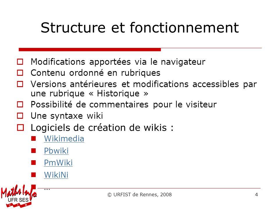 © URFIST de Rennes, 20084 Structure et fonctionnement Modifications apportées via le navigateur Contenu ordonné en rubriques Versions antérieures et m