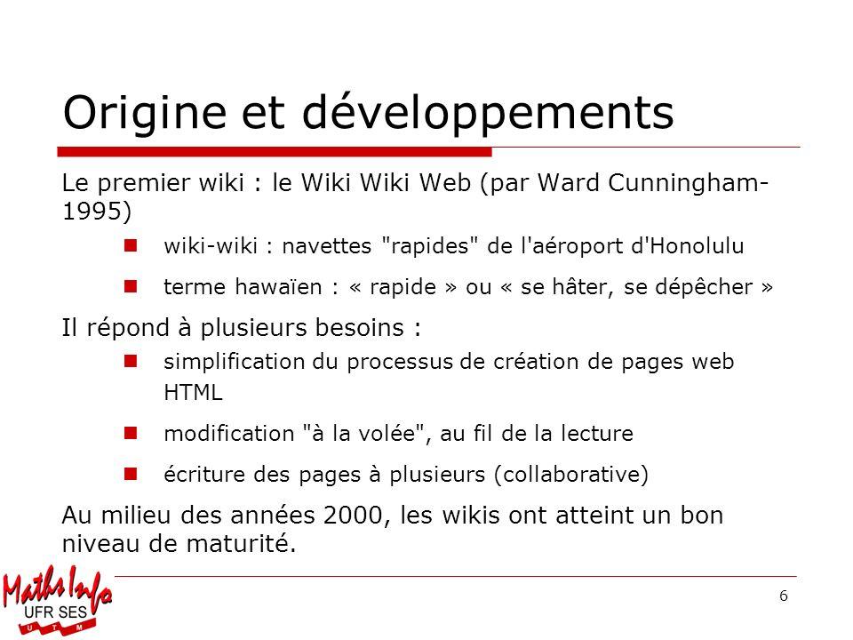 6 Origine et développements Le premier wiki : le Wiki Wiki Web (par Ward Cunningham- 1995) wiki-wiki : navettes