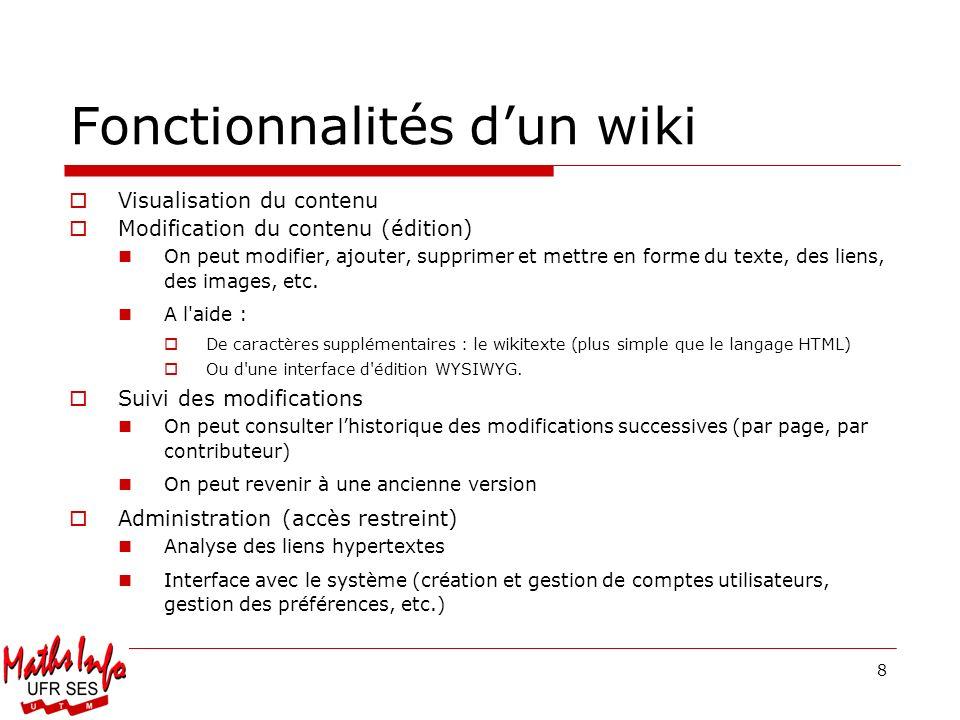 8 Fonctionnalités dun wiki Visualisation du contenu Modification du contenu (édition) On peut modifier, ajouter, supprimer et mettre en forme du texte