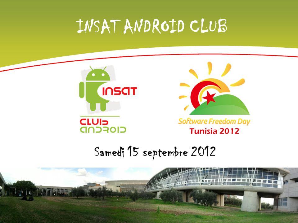 INSAT ANDROID CLUB Med Tahar Zwawa 10/03/2011 Samedi 15 septembre 2012