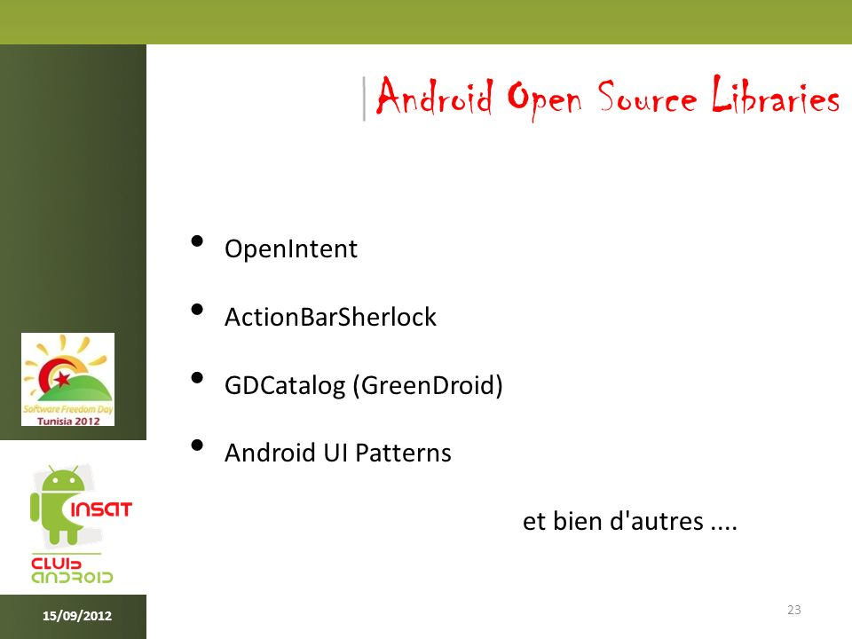 23 15/09/2012 Android Open Source Libraries OpenIntent ActionBarSherlock GDCatalog (GreenDroid) Android UI Patterns et bien d'autres....