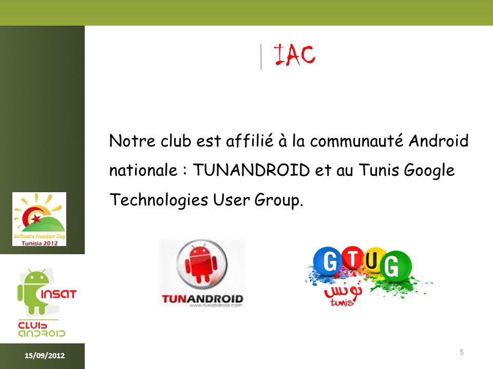 IAC 5 Notre club est affilié à la communauté Android nationale : TUNANDROID et au Tunis Google Technologies User Group.