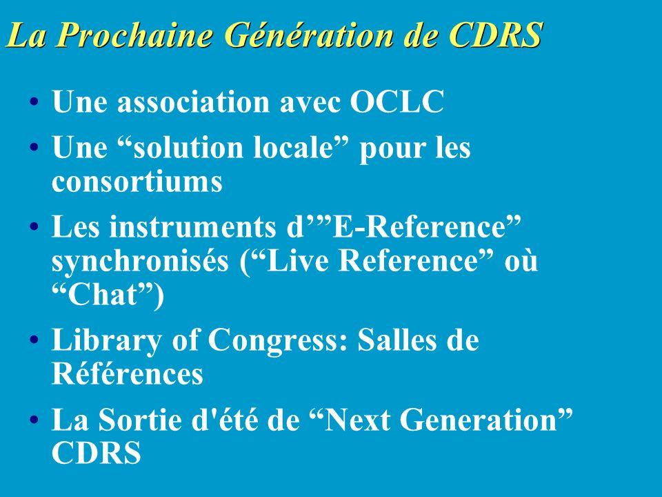 La Prochaine Génération de CDRS Une association avec OCLC Une solution locale pour les consortiums Les instruments dE-Reference synchronisés (Live Reference où Chat) Library of Congress: Salles de Références La Sortie d été de Next Generation CDRS