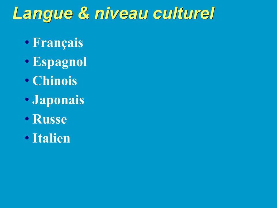 Langue & niveau culturel Français Espagnol Chinois Japonais Russe Italien