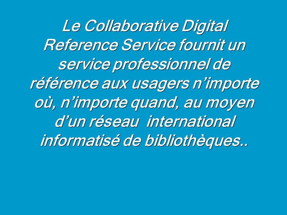 Le Collaborative Digital Reference Service fournit un service professionnel de référence aux usagers nimporte où, nimporte quand, au moyen dun réseau international informatisé de bibliothèques..