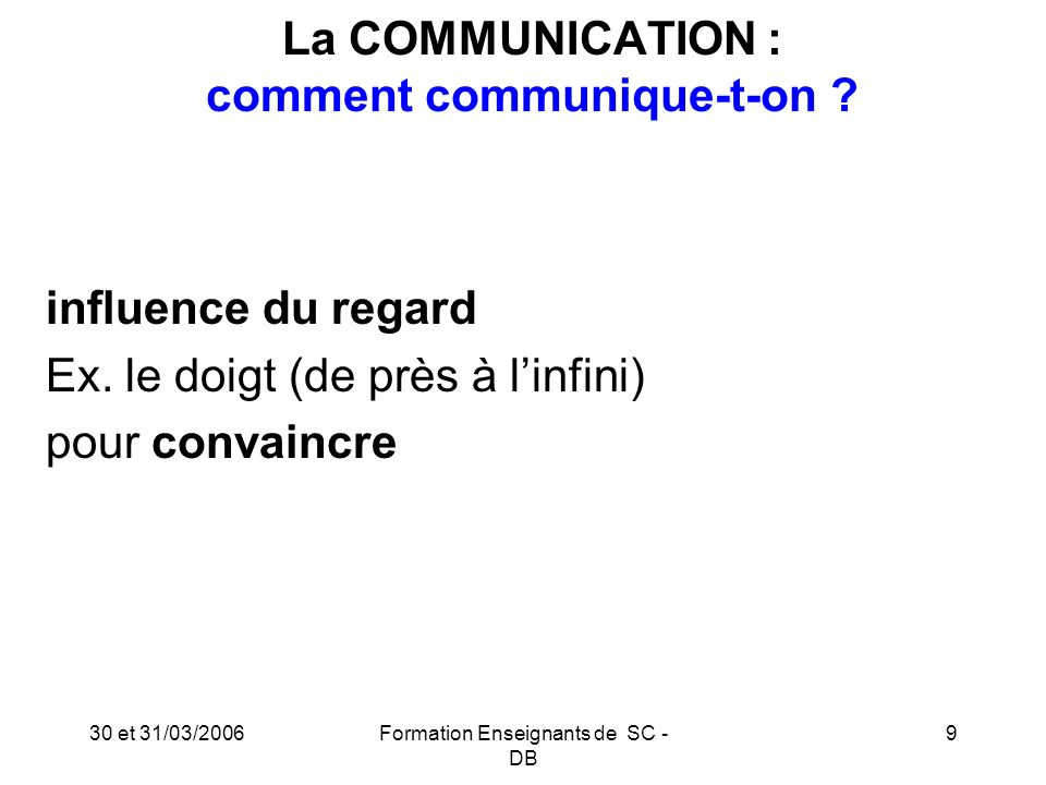 30 et 31/03/2006Formation Enseignants de SC - DB 10 Comment reconnaît-t-on quelqu un par ses canaux .