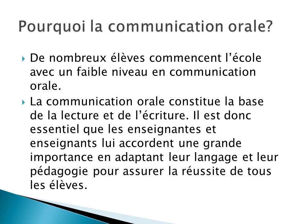 De nombreux élèves commencent lécole avec un faible niveau en communication orale. La communication orale constitue la base de la lecture et de lécrit