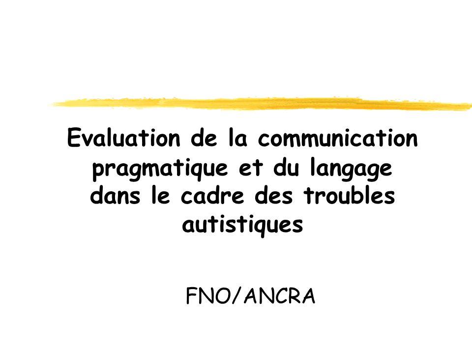 Evaluation de la communication pragmatique et du langage dans le cadre des troubles autistiques FNO/ANCRA