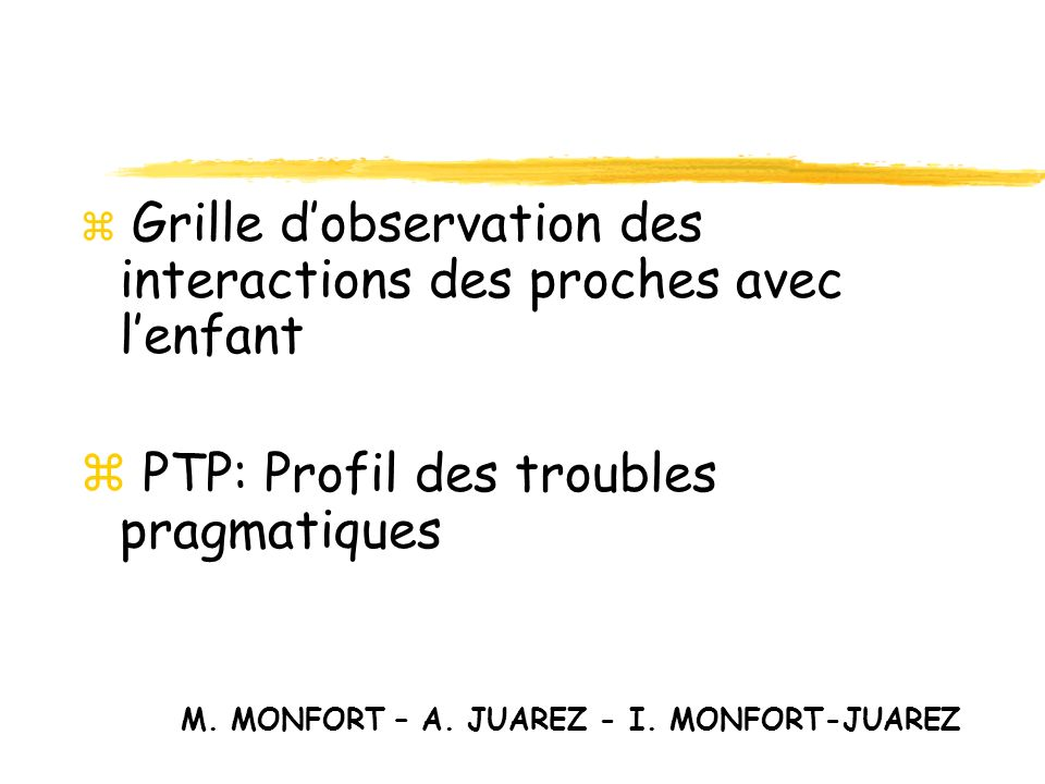 z Grille dobservation des interactions des proches avec lenfant z PTP: Profil des troubles pragmatiques M.