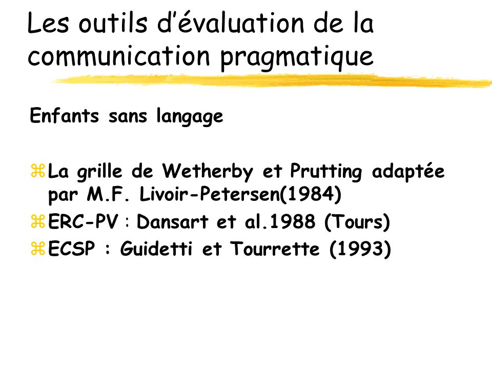 Les outils dévaluation de la communication pragmatique Enfants sans langage zLa grille de Wetherby et Prutting adaptée par M.F.