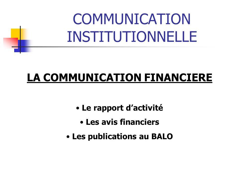 COMMUNICATION INSTITUTIONNELLE LA COMMUNICATION FINANCIERE Le rapport dactivité Les avis financiers Les publications au BALO