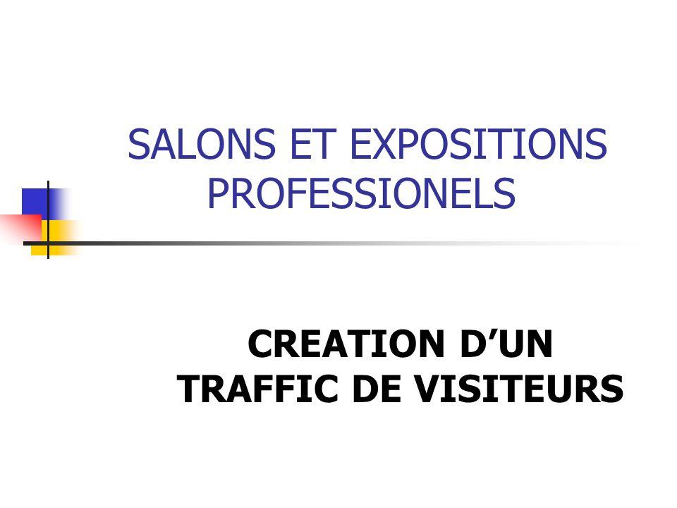 SALONS ET EXPOSITIONS PROFESSIONELS CREATION DUN TRAFFIC DE VISITEURS