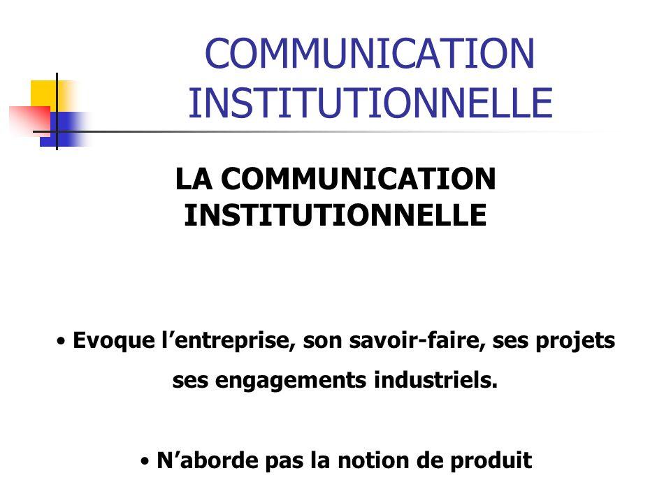 COMMUNICATION INSTITUTIONNELLE LA COMMUNICATION INSTITUTIONNELLE Evoque lentreprise, son savoir-faire, ses projets ses engagements industriels. Nabord