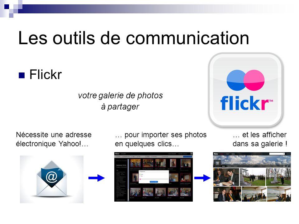 Les outils de communication Flickr votre galerie de photos à partager Nécessite une adresse électronique Yahoo!… … pour importer ses photos en quelques clics… … et les afficher dans sa galerie !