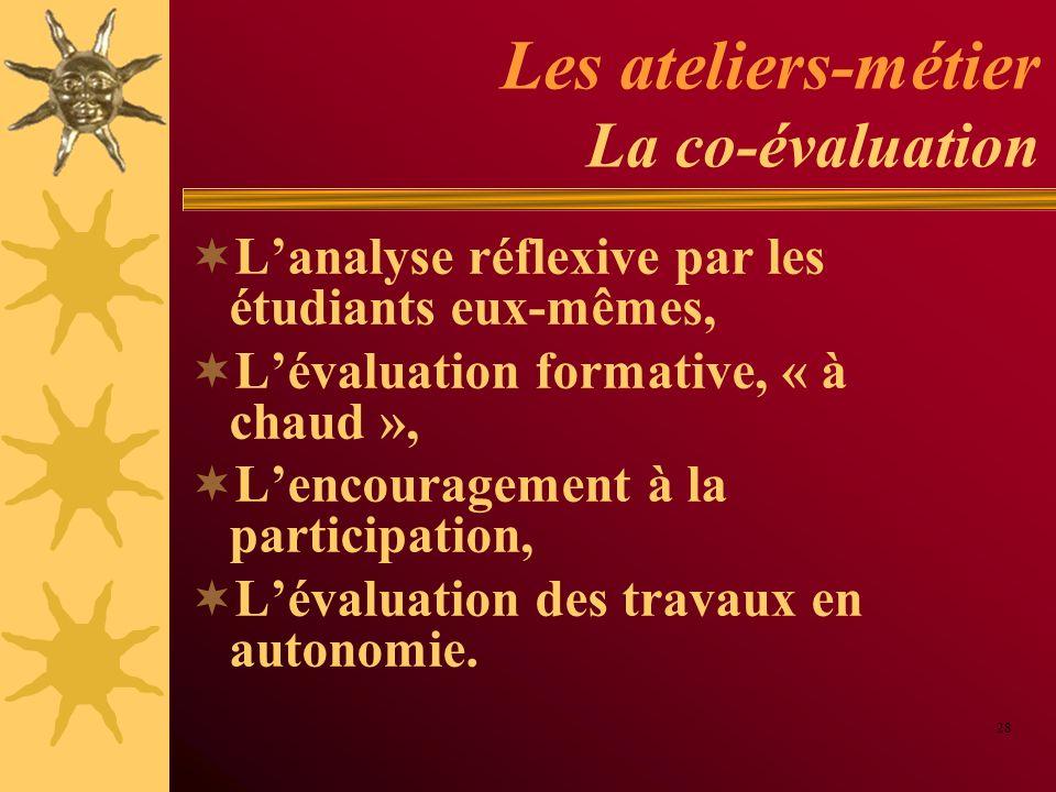 Les ateliers-métier La co-évaluation Lanalyse réflexive par les étudiants eux-mêmes, Lévaluation formative, « à chaud », Lencouragement à la participa