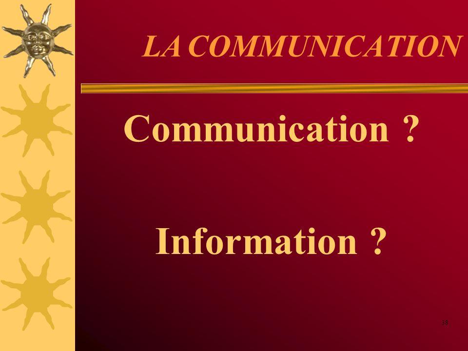 LA COMMUNICATION Communication ? Information ? 38