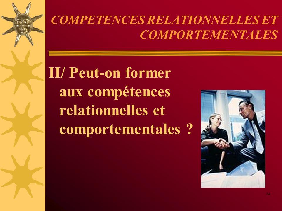 COMPETENCES RELATIONNELLES ET COMPORTEMENTALES II/ Peut-on former aux compétences relationnelles et comportementales ? 54