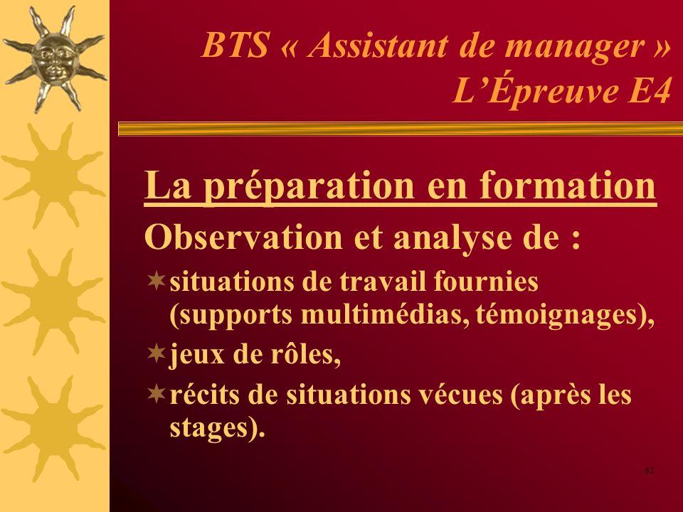 BTS « Assistant de manager » LÉpreuve E4 La préparation en formation Observation et analyse de : situations de travail fournies (supports multimédias,