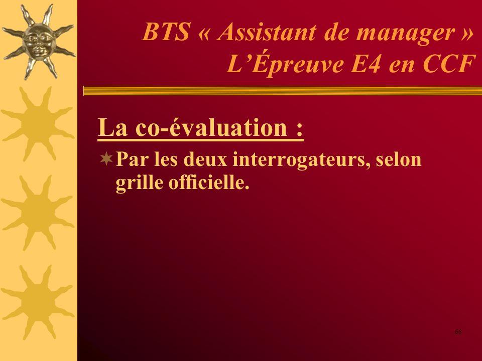 BTS « Assistant de manager » LÉpreuve E4 en CCF La co-évaluation : Par les deux interrogateurs, selon grille officielle. 66