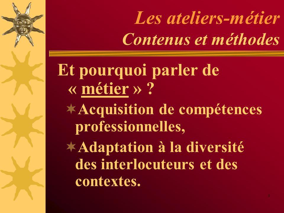 Les ateliers-métier Contenus et méthodes Acquisition de compétences professionnelles, Adaptation à la diversité des interlocuteurs et des contextes. 9