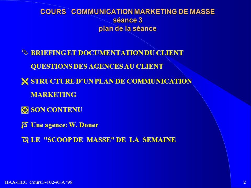 BAA-HEC Cours 3-102-93 A 981 COURS COMMUNICATION MARKETING DE MASSE Programme BAA 3-102-93 Professeur: Jacques M. Boisvert Commanditaire: HEC séance 3