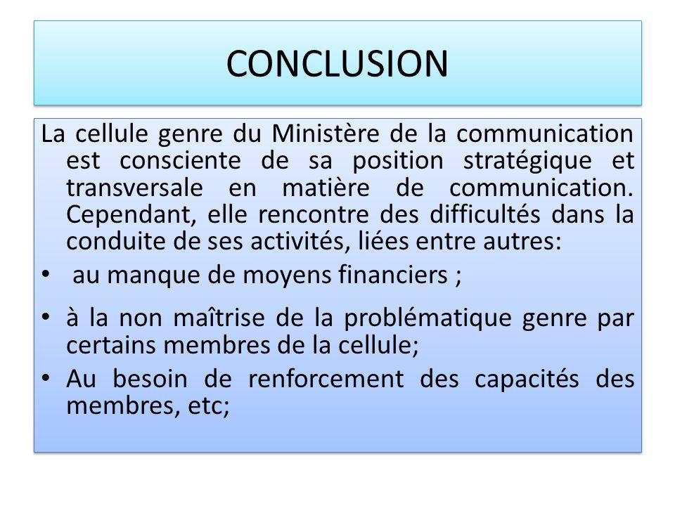 CONCLUSION La cellule genre du Ministère de la communication est consciente de sa position stratégique et transversale en matière de communication.