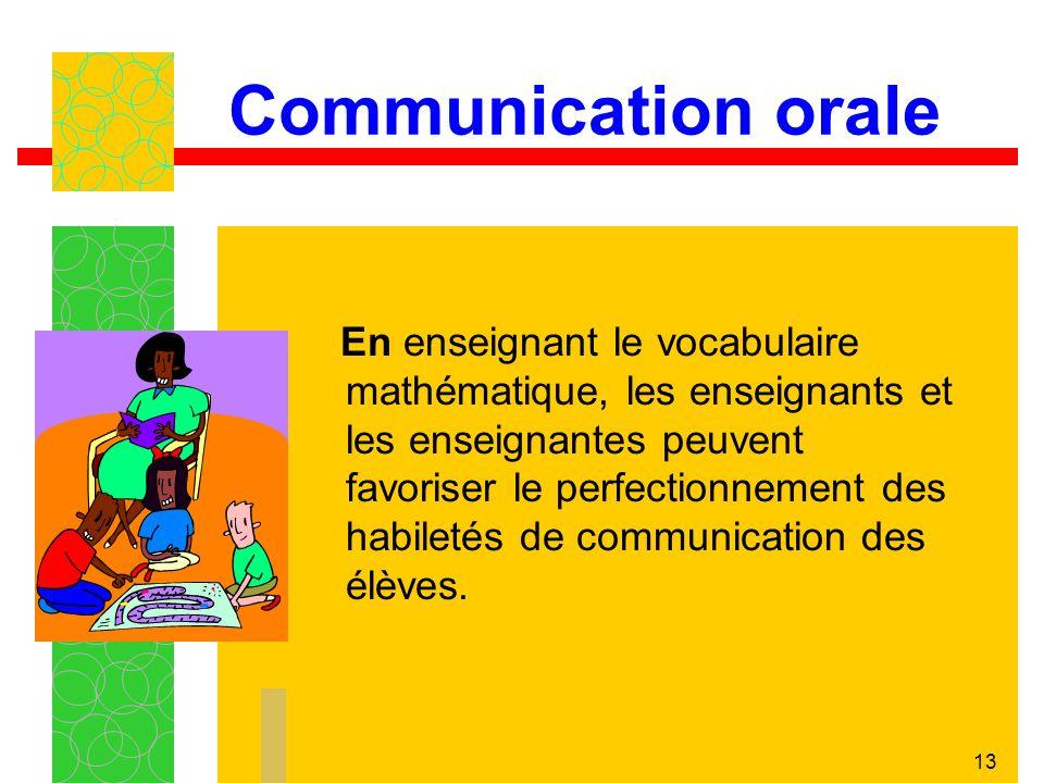 13 En enseignant le vocabulaire mathématique, les enseignants et les enseignantes peuvent favoriser le perfectionnement des habiletés de communication