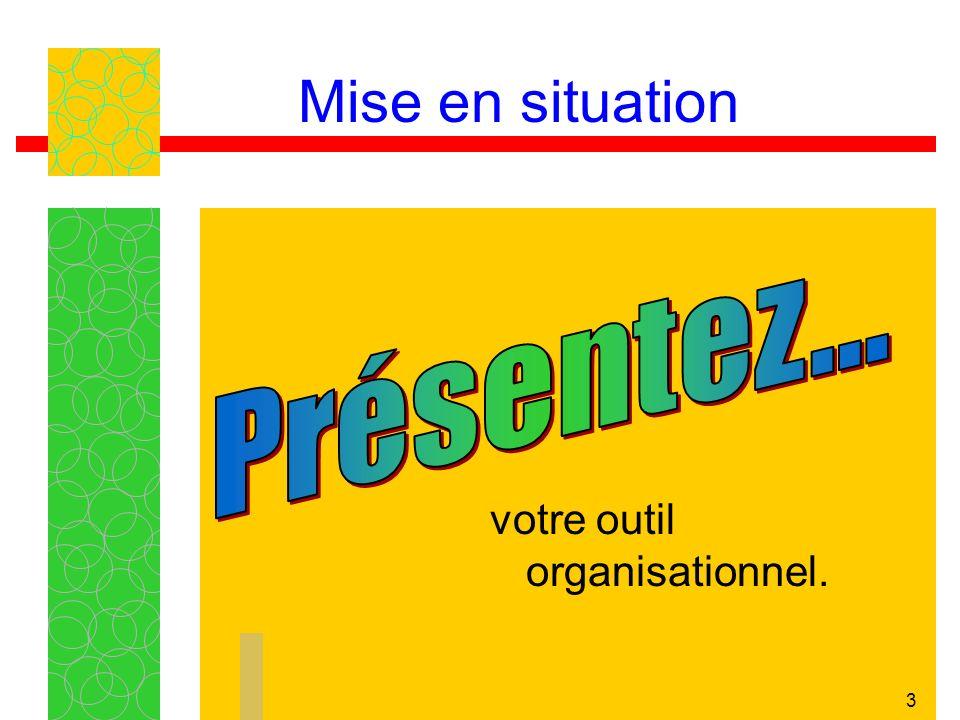 3 Mise en situation votre outil organisationnel.