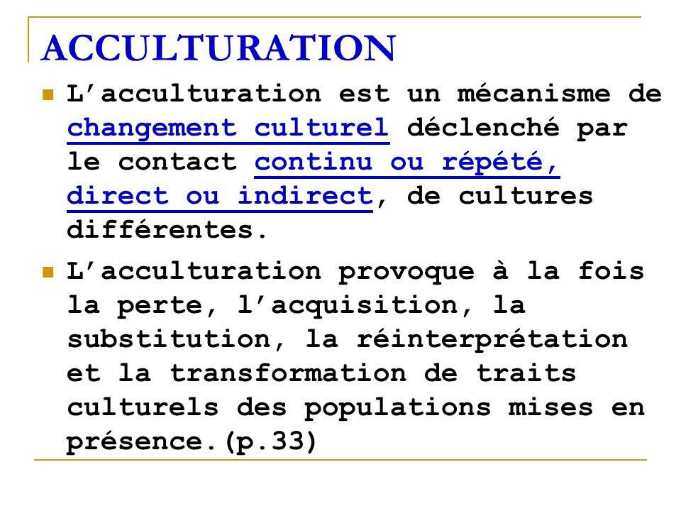 ACCULTURATION Lacculturation est un mécanisme de changement culturel déclenché par le contact continu ou répété, direct ou indirect, de cultures diffé