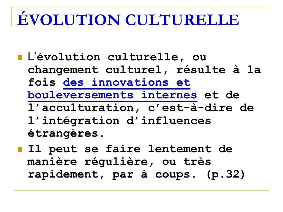 ÉVOLUTION CULTURELLE L évolution culturelle, ou changement culturel, résulte à la fois des innovations et bouleversements internes et de lacculturatio