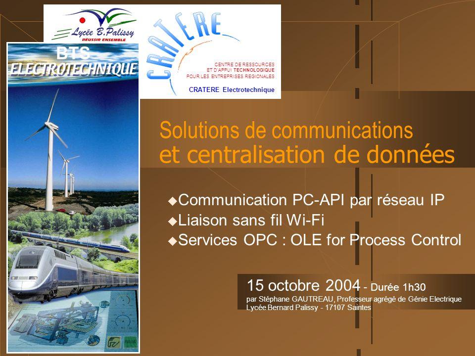 15 octobre 2004Solutions de communication et centralisation de données 2 Préambule à la diffusion Ce diaporama a été réalisé à l occasion d une journée technique du CRATERE Électrotechnique du Lycée Bernard Palissy de Saintes (17100).