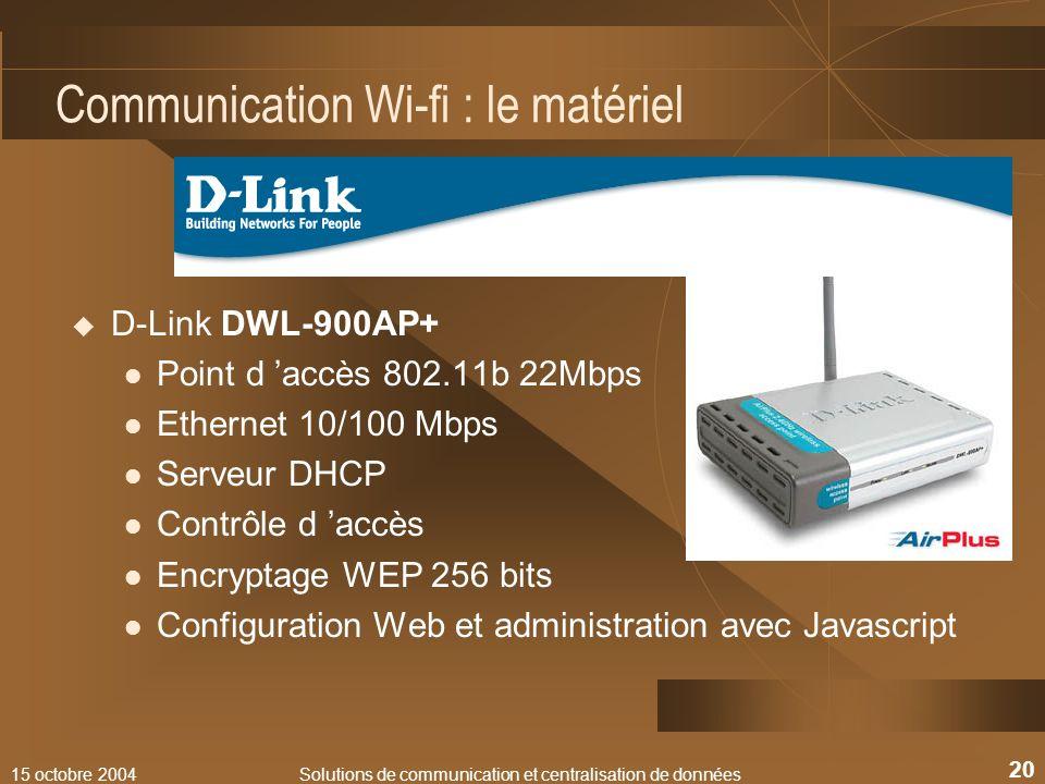 15 octobre 2004Solutions de communication et centralisation de données 20 Communication Wi-fi : le matériel D-Link DWL-900AP+ Point d accès 802.11b 22