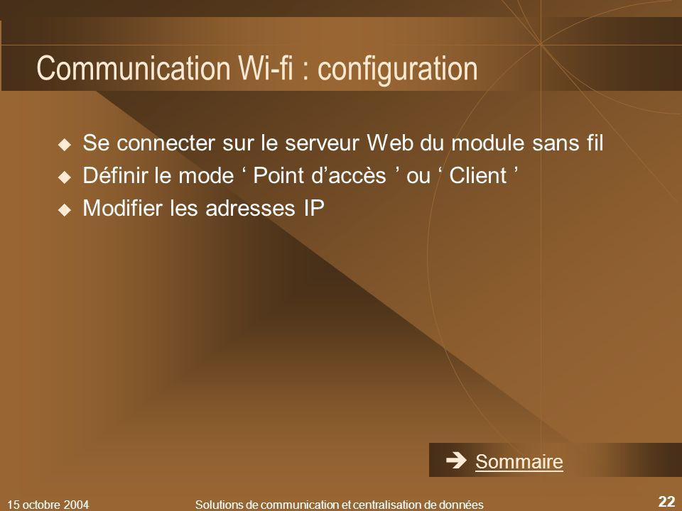 15 octobre 2004Solutions de communication et centralisation de données 22 Communication Wi-fi : configuration Se connecter sur le serveur Web du modul