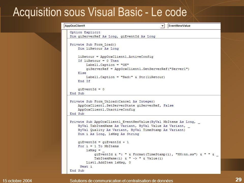 15 octobre 2004Solutions de communication et centralisation de données 29 Acquisition sous Visual Basic - Le code