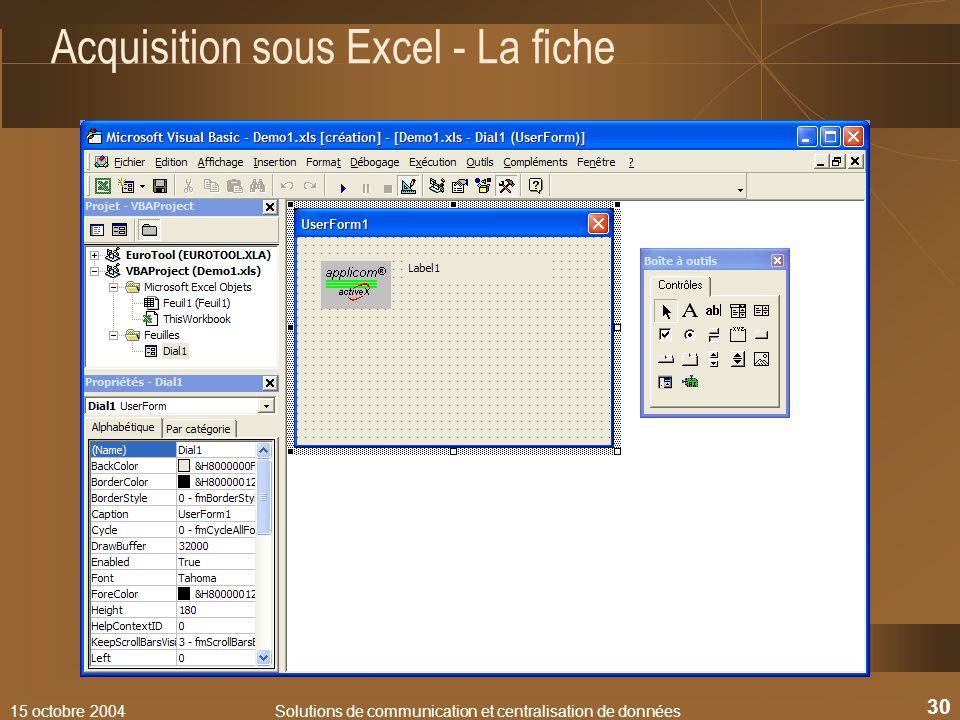 15 octobre 2004Solutions de communication et centralisation de données 30 Acquisition sous Excel - La fiche