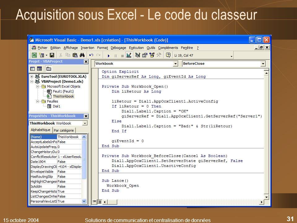 15 octobre 2004Solutions de communication et centralisation de données 31 Acquisition sous Excel - Le code du classeur