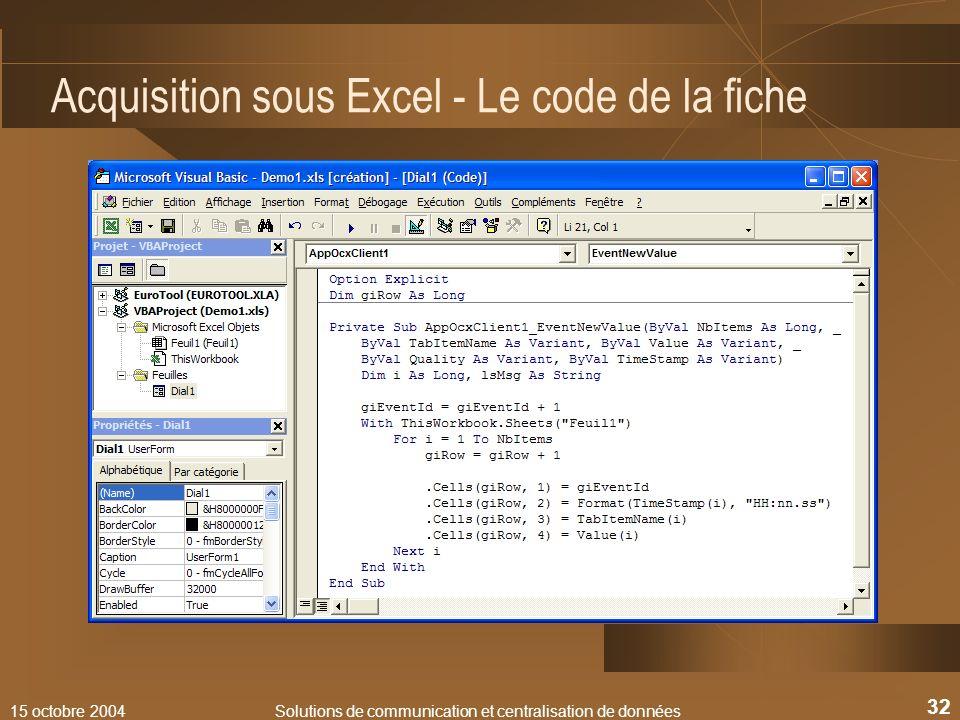 15 octobre 2004Solutions de communication et centralisation de données 32 Acquisition sous Excel - Le code de la fiche