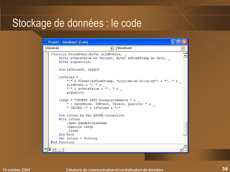 15 octobre 2004Solutions de communication et centralisation de données 34 Stockage de données : le code