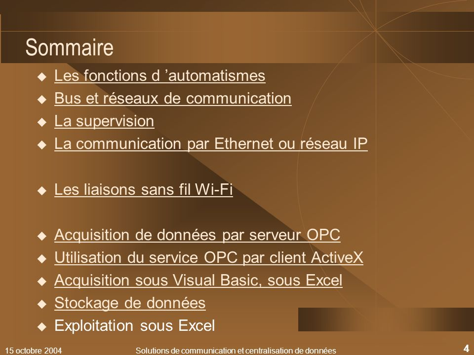 15 octobre 2004Solutions de communication et centralisation de données 4 Sommaire Les fonctions d automatismes Bus et réseaux de communication La supe