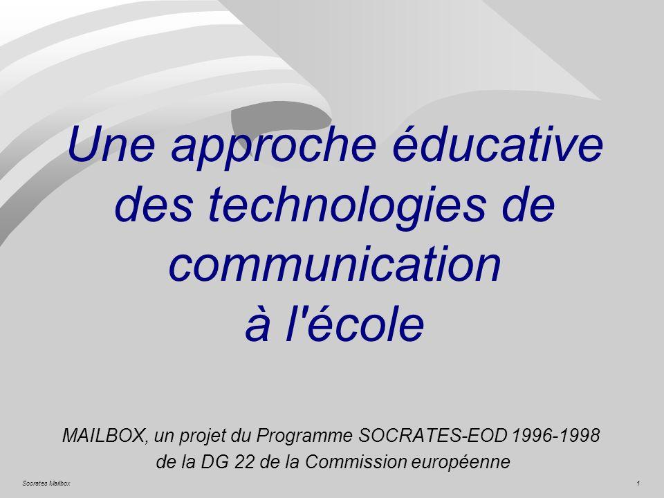 1Socrates Mailbox Une approche éducative des technologies de communication à l'école MAILBOX, un projet du Programme SOCRATES-EOD 1996-1998 de la DG 2