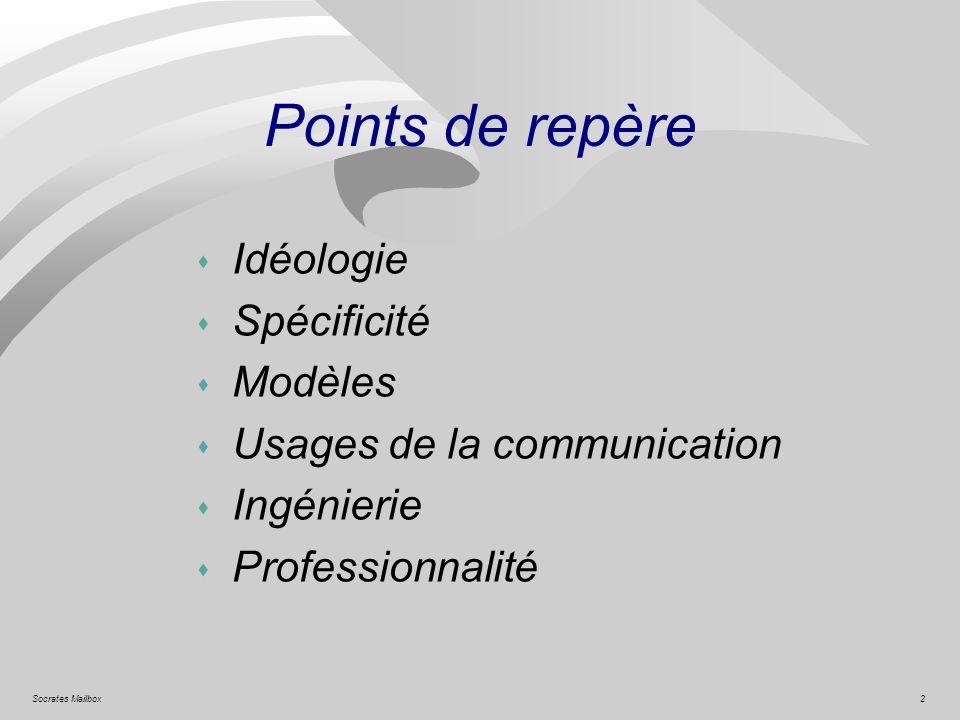 2Socrates Mailbox Points de repère s Idéologie s Spécificité s Modèles s Usages de la communication s Ingénierie s Professionnalité