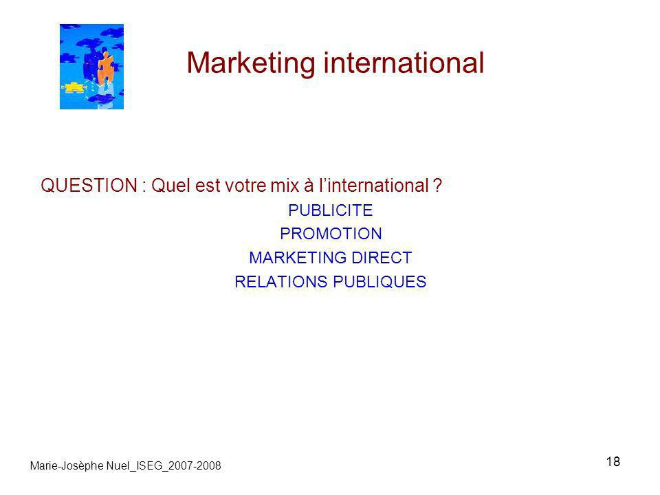 18 Marketing international Marie-Josèphe Nuel_ISEG_2007-2008 QUESTION : Quel est votre mix à linternational .