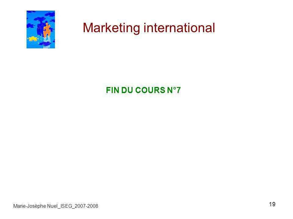 19 Marketing international Marie-Josèphe Nuel_ISEG_2007-2008 FIN DU COURS N°7