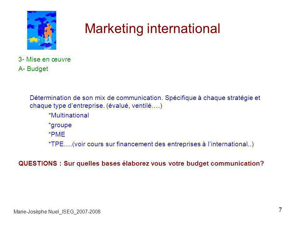 18 Marketing international Marie-Josèphe Nuel_ISEG_2007-2008 QUESTION : Quel est votre mix à linternational .