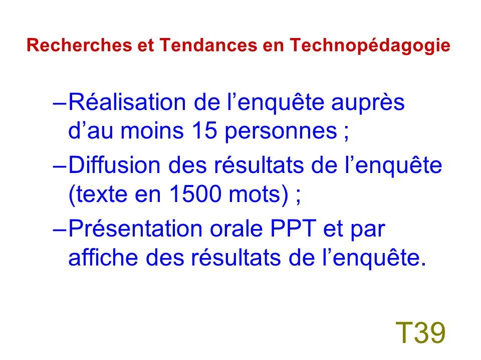 Recherches et Tendances en Technopédagogie –Évaluation par les paires du projet de recherche (2 évaluations par étudiants) –Présentation dun questionnaire denquête (sur le groupe de discussion) ; T38